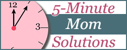 5-Minute Mom Solutions